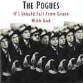 """The Pogues: """"If I Should Fall From Grace with God"""" (If I Should Fall from Grace with God, 1988)"""